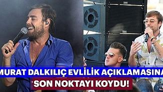 Murat Dalkılıç'tan evlilik haberleri jet yanıt