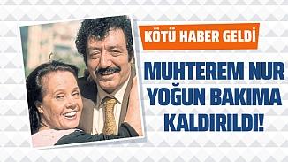 Müslüm Gürses'in hayat arkadaşı Muhterem Nur yoğun bakıma alındı