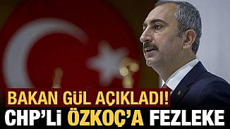 Adalet Bakanı Gül, CHP'li Öztoç hakkında fezlekenin Meclise sunulduğunu açıkladı