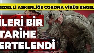 Bedelli askerliklerin celp ve sevk işlemleri Kovid-19 virüsü nedeniyle ertelendi