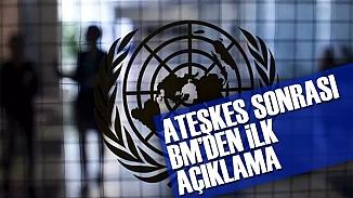 BM'den İdlib'deki ateşkes anlaşması sonrası ilk açıklama!