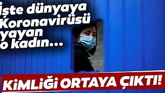 Bomba iddia! Koronavirüsünün ilk teşhis edildiği kadının kimliği belli oldu