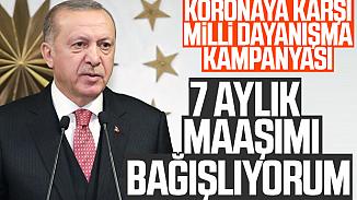 Cumhurbaşkanı Erdoğan'dan koronavirüsle mücadeleye destek; 7 aylık maaşımı bağışlıyorum!