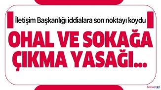 """Cumhurbaşkanlığı İletişim başkanlığından açıklama:""""OHAL , sokağa çıkma yasağı iddiaları .."""