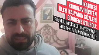 Dünya medyası, İtalyan vatandaşın koronavirüsünden ölen kız kardeşinin videosunu konuşuyor