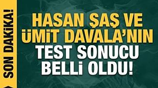 Hasan Şaş ve Ümit Davala'dan iyi haber! Kovid-19 testleri negatif çıktı