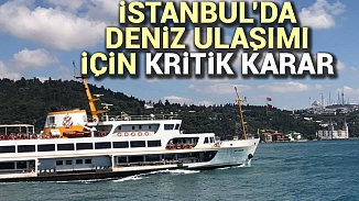 İstanbul'da deniz yoluyla ulaşım durduruldu!