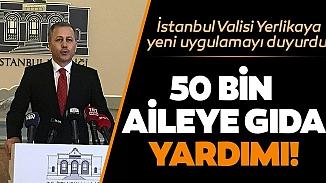 İstanbul Valiliği açıkladı! 50 bin vatandaşa 6 hafta boyunca gıda yardımı yapılacak