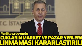 İstanbul Valiliği açıkladı; Çocuklar market ve pazarlara alınmayacak