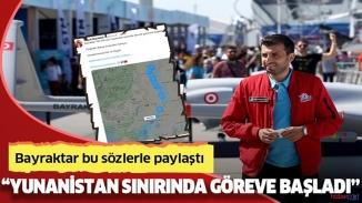 Milli gururumuz İHA'larımız Yunanistan sınırında görevde!