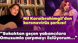 Nil Karaibrahimgil karantina şarkısı yaptı; beğeni yağmuruna tutuldu!