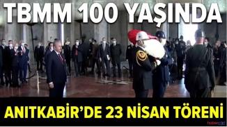 100. yıl 23 Nisan töreni Anıtkabir'de başladı
