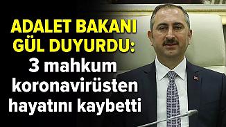 Adalet Bakanı Gül duyurdu! 3 mahkum koronadan yaşamını yitirdi
