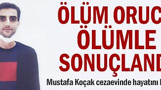 Adil yargılanma talebiyle ölüm orucunda olan Mustafa Koçak vefat etti
