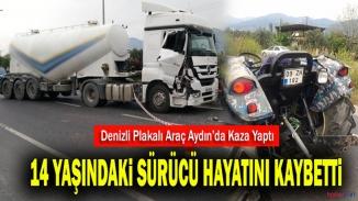 Aydın'da feci kaza! 14 yaşındaki sürücü feci şekilde can verdi