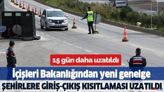 Büyükşehirlere giriş çıkış yasağı 15 gün uzatıldı