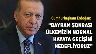 Cumhurbaşkanı Erdoğan, koronavirüste normal hayat hedefimiz bayram sonu