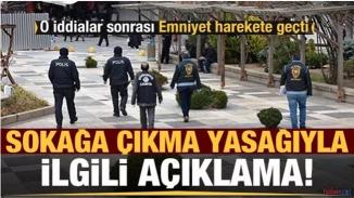 Emniyet 23-26 Nisan ve 1-3 mayıs sokağa çıkma yasağı iddialarını yalanladı!