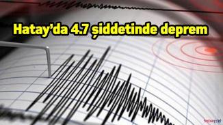 Hatay 4.7 şiddetinde deprem ile sallandı
