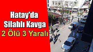 Hatay'da borç kavgasında 2 kişi hayatını kaybetti, 3 kişi de yaralandı!