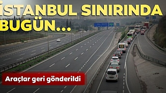 İstanbul'a tüm giriş ve çıkışlar kapatıldı, denetimler göz açtırmıyor