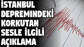 İstanbul depremindeki uğultu ile ilgili uzmanlardan açıklama!