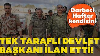 Libya'yı kontrol altına almak isteyen Hafter, tek taraflı darbe yaptı!