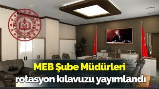 MEB duyurdu! Şube Müdürleri rotasyon kılavuzu yayımlandı