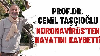 Prof. Dr. Cemil Taşçıoğlu, koronavirüsüne yenik düştü