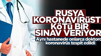 Rusya'da 180 doktor Kovid-19'a yakalandı! Başhekim yoğun bakıma kaldırıldı