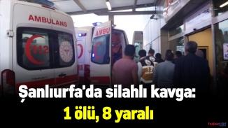 Şanlıurfa'da akrabalar arası silahlı kavga! 1 ölü 8 yaralı