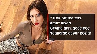 """Şeyma Subaşı'nın """"Türk örfüne ters ama"""" diyerek paylaştığı cesur pozlar!"""