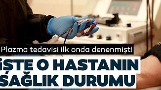 Türkiye'de ilk plazma nakli yapılan hasta iyileşmeye başladı!