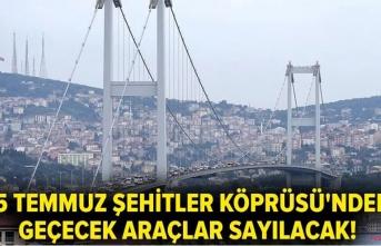 15 Temmuz Şehitler köprüsünden geçecek araçlar tek tek sayılacak