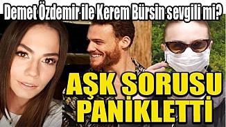 Aşk sorusu panikletti! Kerem Bürsin ile Demet Özdemir aşkı gerçek mi?