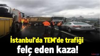İstanbul'da TEM oto yolunda trafiği felç eden kaza!