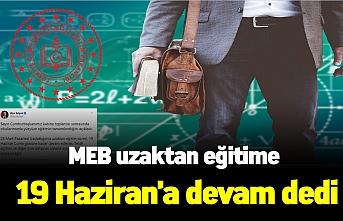 MEB uzaktan eğitime 19 Haziran'a devam dedi