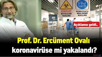 Prof. Dr. Ercüment Ovalı korona virüse yakalandığı iddialarını yalanladı