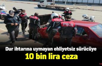 Sokağa çıkma yasağını ehliyetsiz araç sürerek ihlal eden şahısa 10 bin lira ceza!