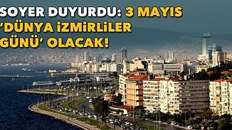 Tunç Soyer, 3 Mayıs'ı Dünya İzmirliler Günü ilan ettiğini duyurdu