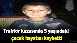Uşak'taki traktör kazasında 5 yaşındaki çocuk hayatını kaybetti