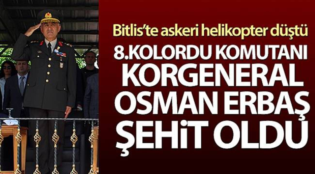 8. Kolordu Komutanı Korgeneral Osman Erbaş, düşen askeri helikopterde şehit oldu!
