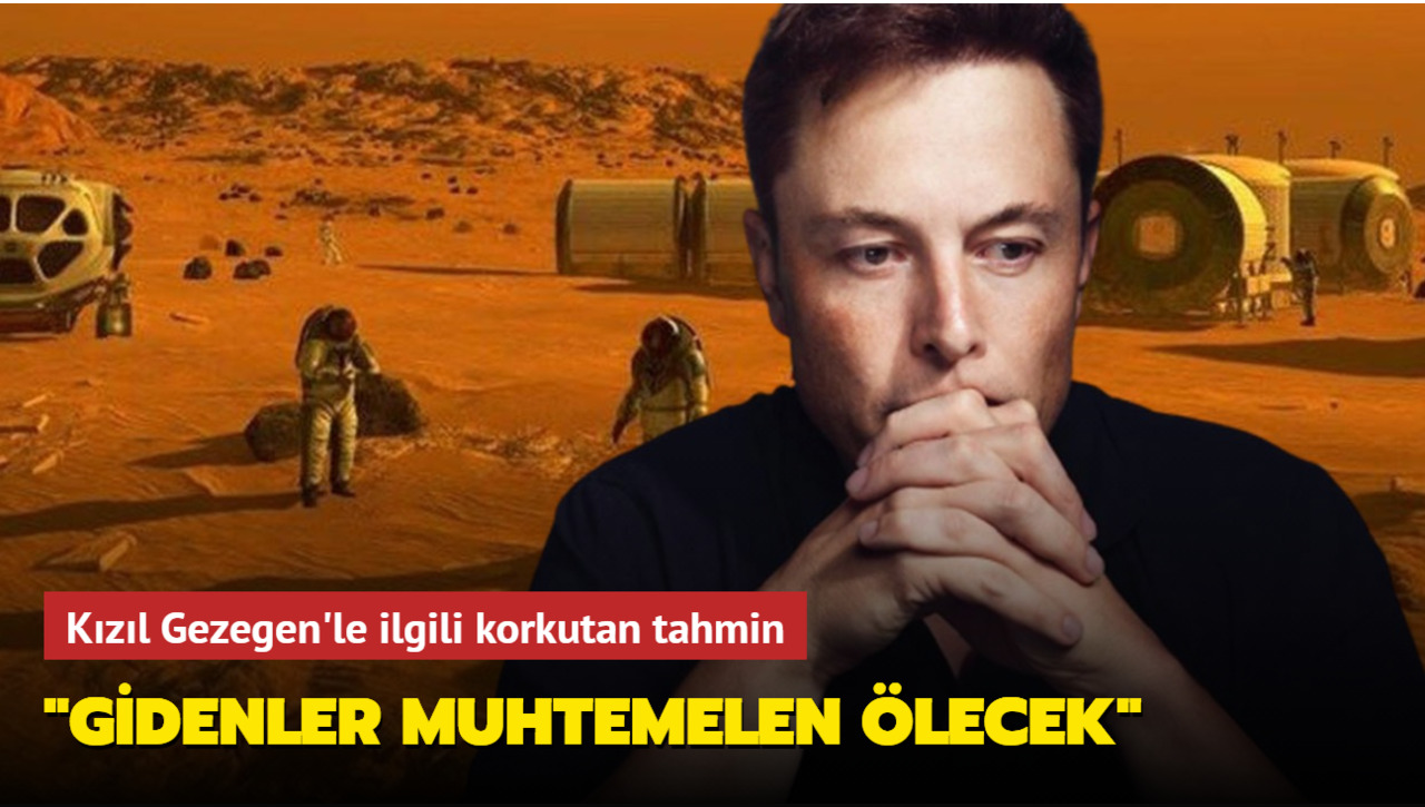 Elon Musk Mars'a gidenlerin muhtemelen öleceğini söyledi