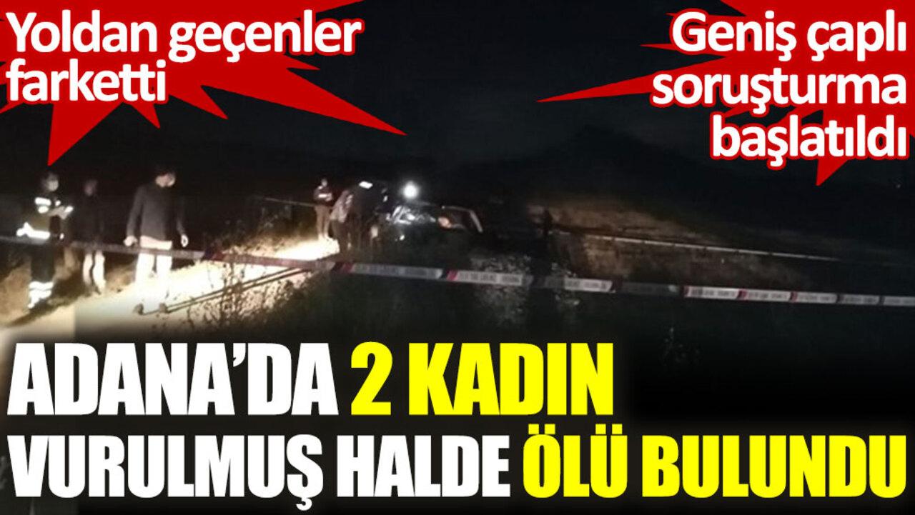 Adana Kozan'da  biri otomobil içerisinde, diğeri boş arazide iki kadın ölü bulundu