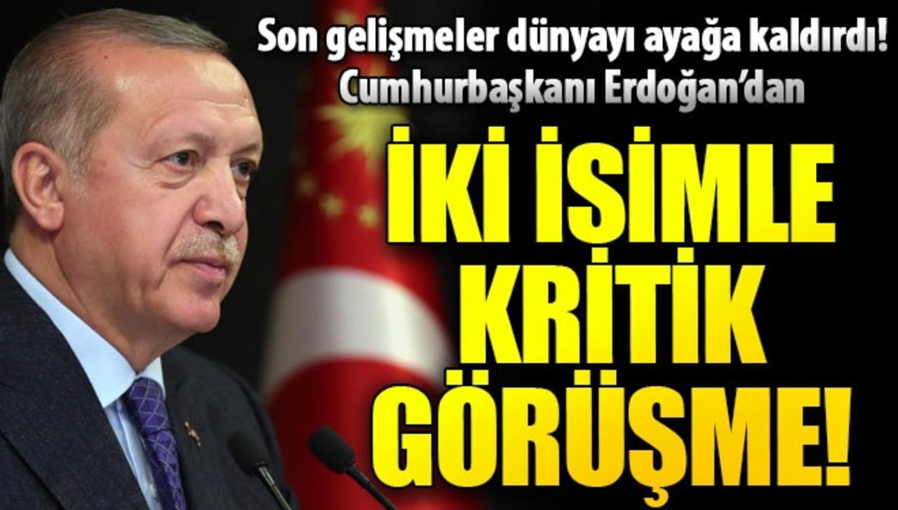 Cumhurbaşkanı Erdoğan, dünya gündeminde yer alan iki isimle görüştü!