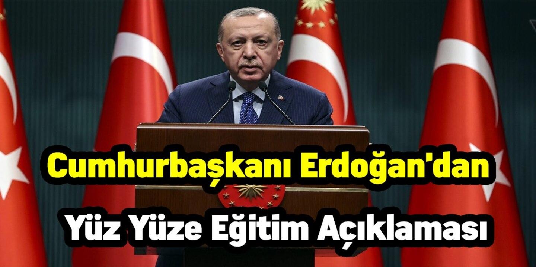 Cumhurbaşkanı Erdoğan'dan normalleşme ve yüz yüze eğitim açıklaması