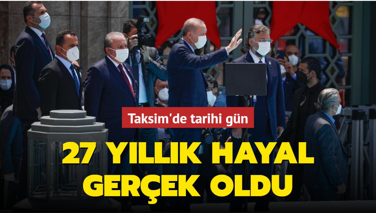 Cumhurbaşkanı Erdoğan'ın katılımıyla Taksim Camii ibadete açılarak ilk Cuma namazı kılındı