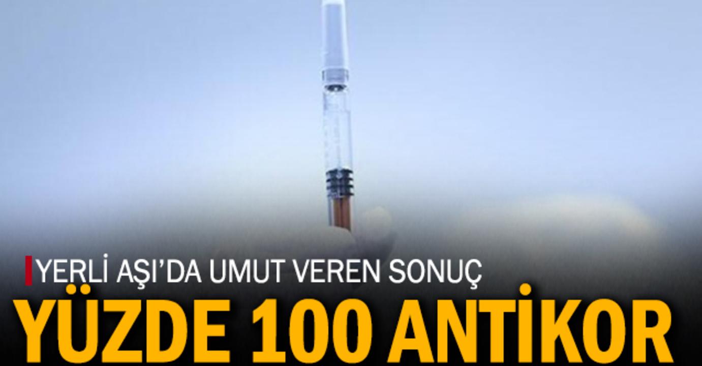 Yerli aşıda müthiş gelişme! Aşı uygulanan kişilerde yüzde yüz antikor oluştuğu görüldü