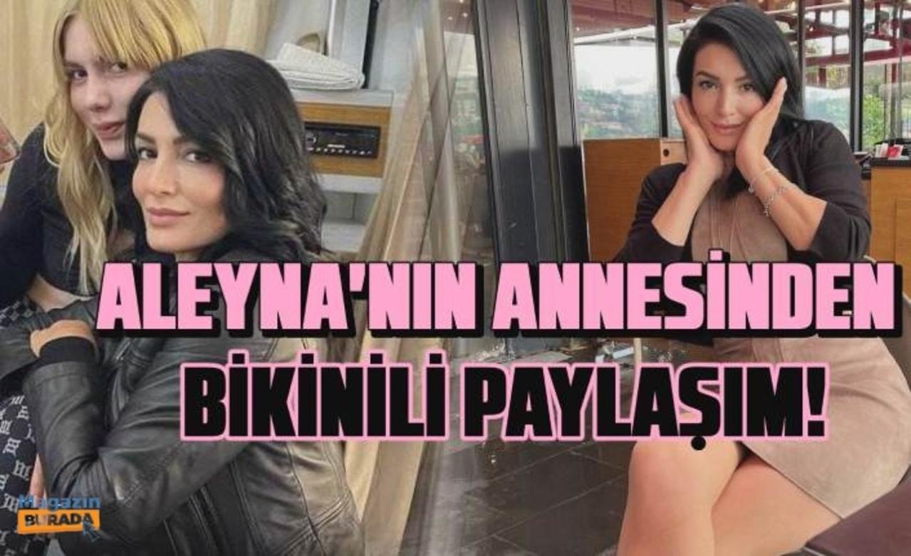Aleyna Tilki'nin annesi Havva Öztel'den bikinili paylaşımlar