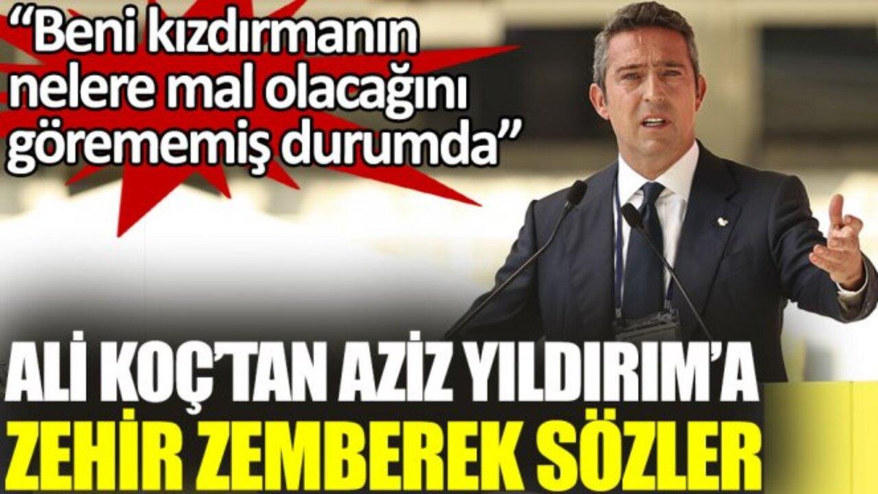 Aziz Yıldırım'ın eleştirileri Başkan Ali Koç'u fena kızdırdı!